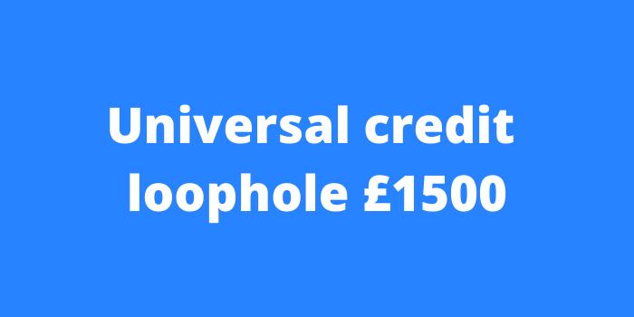 Universal credit loophole £1500